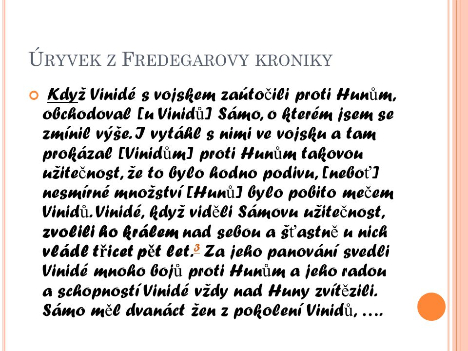 Ú RYVEK Z F REDEGAROVY KRONIKY Když Vinidé s vojskem zaúto č ili proti Hun ů m, obchodoval [u Vinid ů ] Sámo, o kterém jsem se zmínil výše.