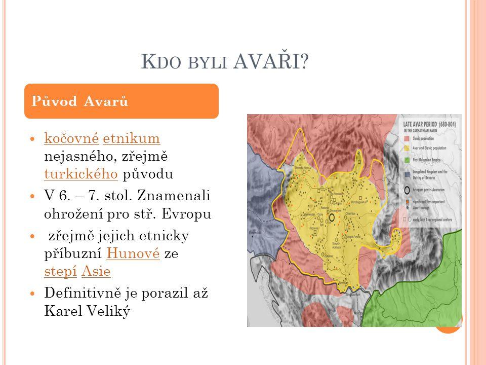 K DO BYLI AVAŘI.kočovné etnikum nejasného, zřejmě turkického původu kočovnéetnikum turkického V 6.