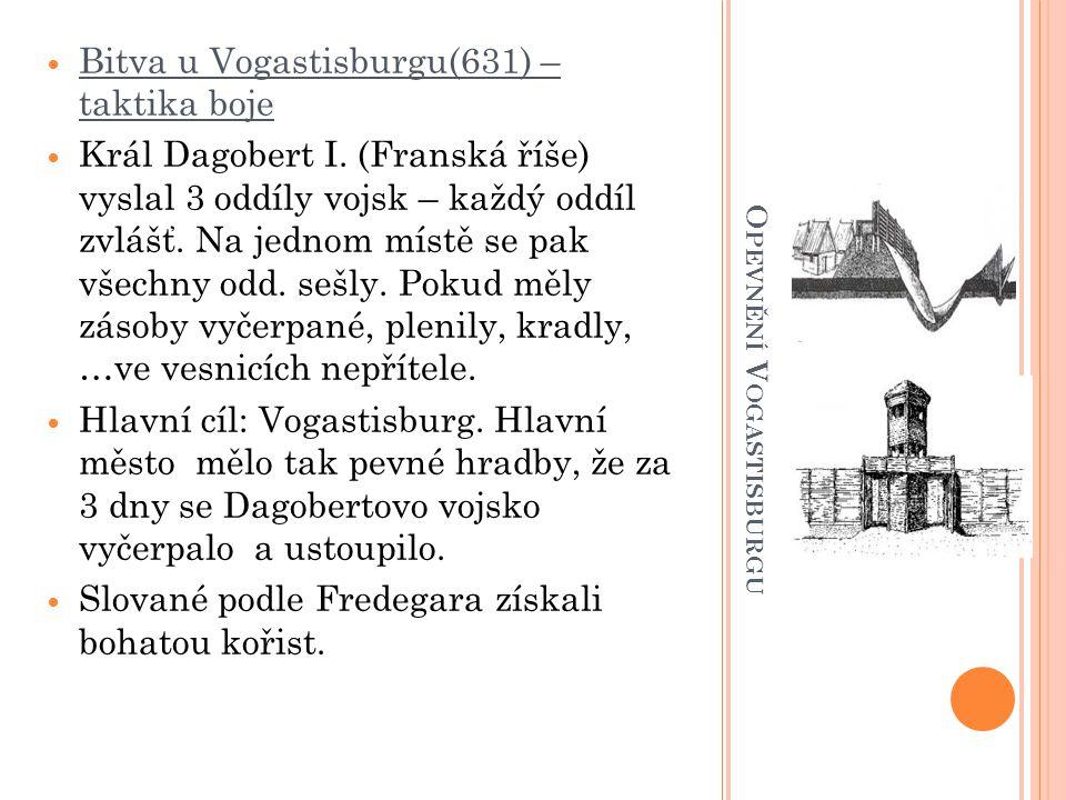 O PEVNĚNÍ V OGASTISBURGU Bitva u Vogastisburgu(631) – taktika boje Král Dagobert I.
