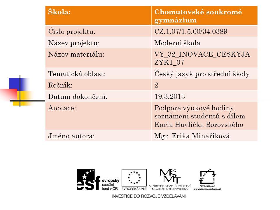 Škola:Chomutovské soukromé gymnázium Číslo projektu:CZ.1.07/1.5.00/34.0389 Název projektu:Moderní škola Název materiálu:VY_32_INOVACE_CESKYJA ZYK1_07