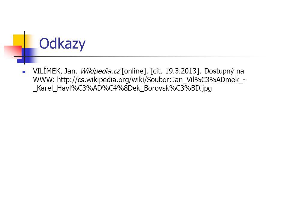 Odkazy VILÍMEK, Jan. Wikipedia.cz [online]. [cit. 19.3.2013]. Dostupný na WWW: http://cs.wikipedia.org/wiki/Soubor:Jan_Vil%C3%ADmek_- _Karel_Havl%C3%A