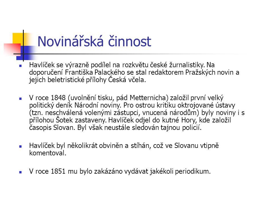 Novinářská činnost Havlíček se výrazně podílel na rozkvětu české žurnalistiky. Na doporučení Františka Palackého se stal redaktorem Pražských novin a