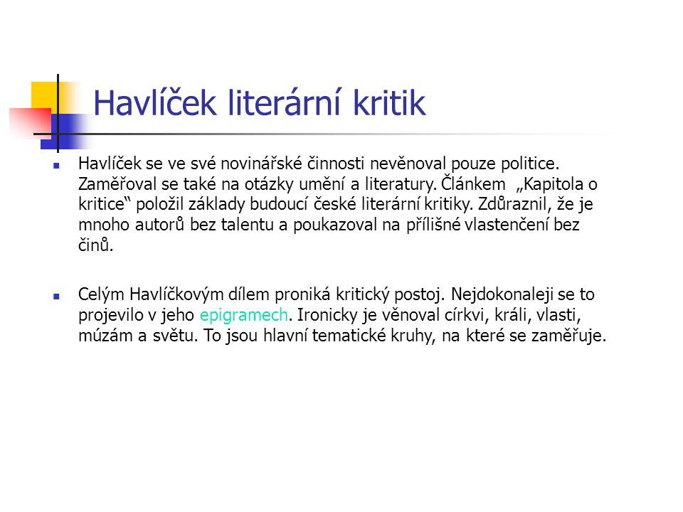"""Havlíček literární kritik Havlíček se ve své novinářské činnosti nevěnoval pouze politice. Zaměřoval se také na otázky umění a literatury. Článkem """"Ka"""