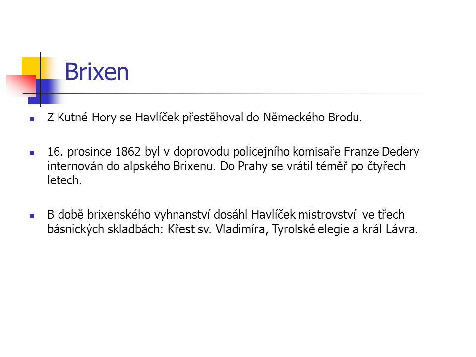 Brixen Z Kutné Hory se Havlíček přestěhoval do Německého Brodu. 16. prosince 1862 byl v doprovodu policejního komisaře Franze Dedery internován do alp