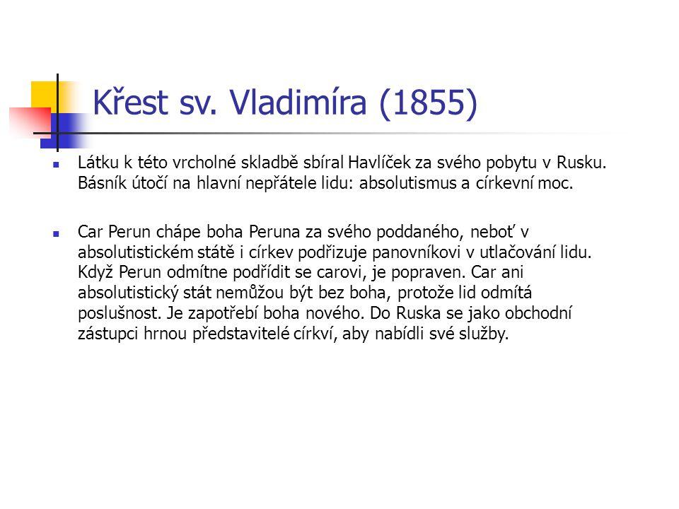 Křest sv. Vladimíra (1855) Látku k této vrcholné skladbě sbíral Havlíček za svého pobytu v Rusku. Básník útočí na hlavní nepřátele lidu: absolutismus