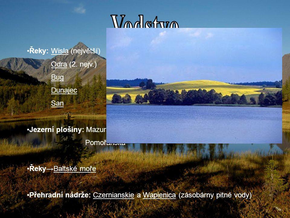 Řeky: Wisla (největší) Odra (2. nejv.) Bug Dunajec San Jezerní plošiny: Mazurská- krajina tísíce jezer Pomořanská Řeky→Baltské moře Přehradní nádrže: