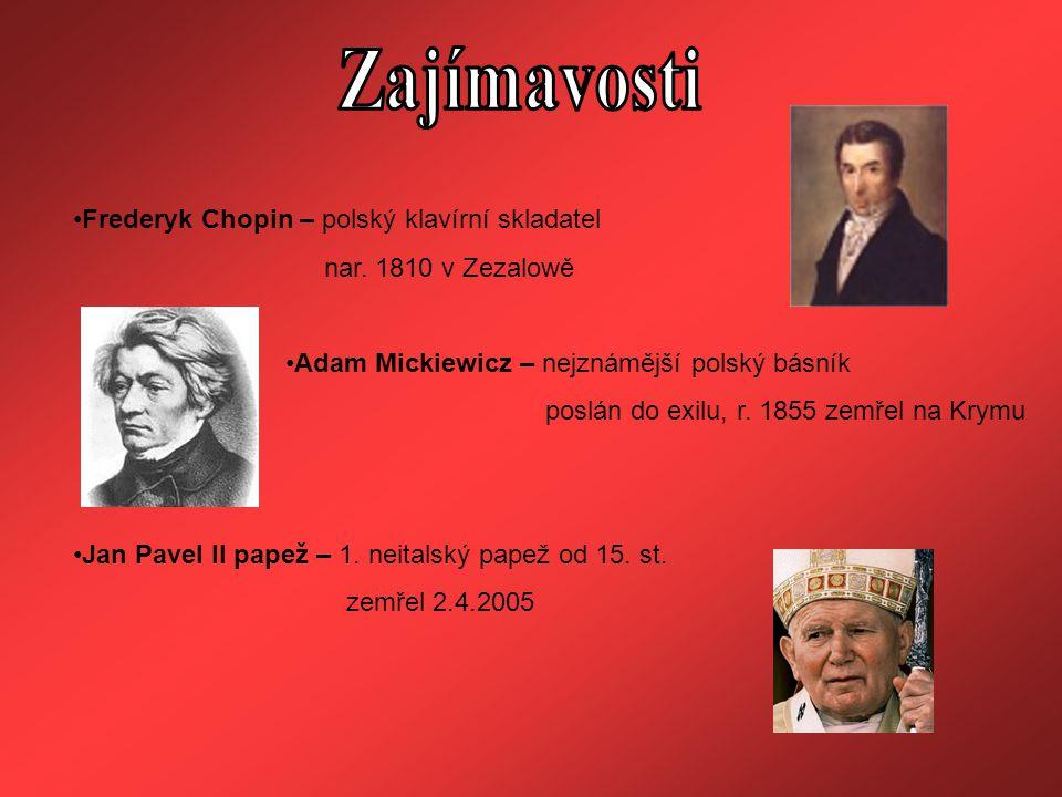 Frederyk Chopin – polský klavírní skladatel nar. 1810 v Zezalowě Adam Mickiewicz – nejznámější polský básník poslán do exilu, r. 1855 zemřel na Krymu