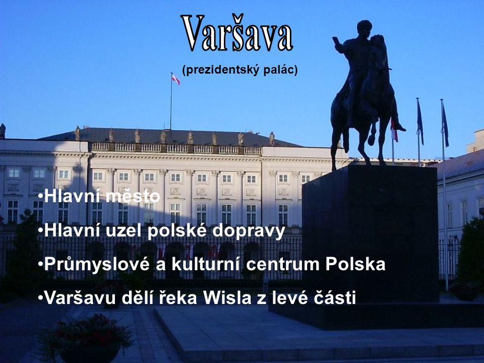 (prezidentský palác) Hlavní město Hlavní uzel polské dopravy Průmyslové a kulturní centrum Polska Varšavu dělí řeka Wisla z levé části