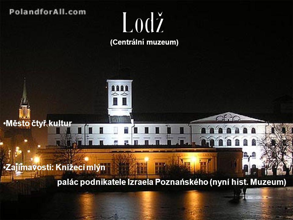 (Centrální muzeum) Město čtyř kultur Zajímavosti: Knížecí mlýn palác podnikatele Izraela Poznańského (nyní hist. Muzeum)