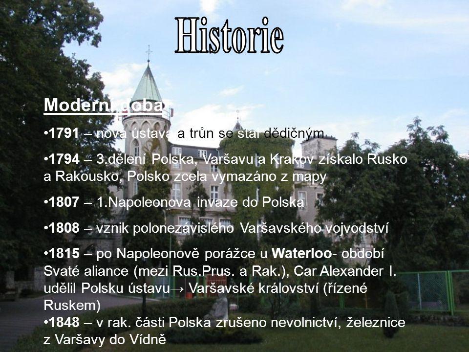 Moderní doba 1791 – nová ústava a trůn se stal dědičným 1794 – 3.dělení Polska, Varšavu a Krakov získalo Rusko a Rakousko, Polsko zcela vymazáno z map