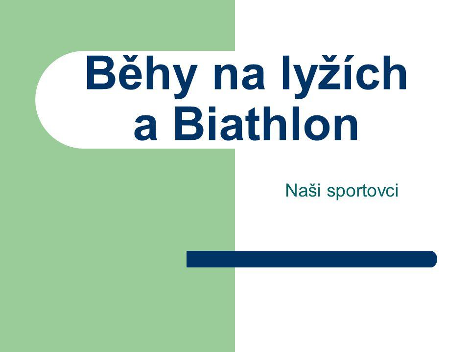 Běhy na lyžích a Biathlon Naši sportovci