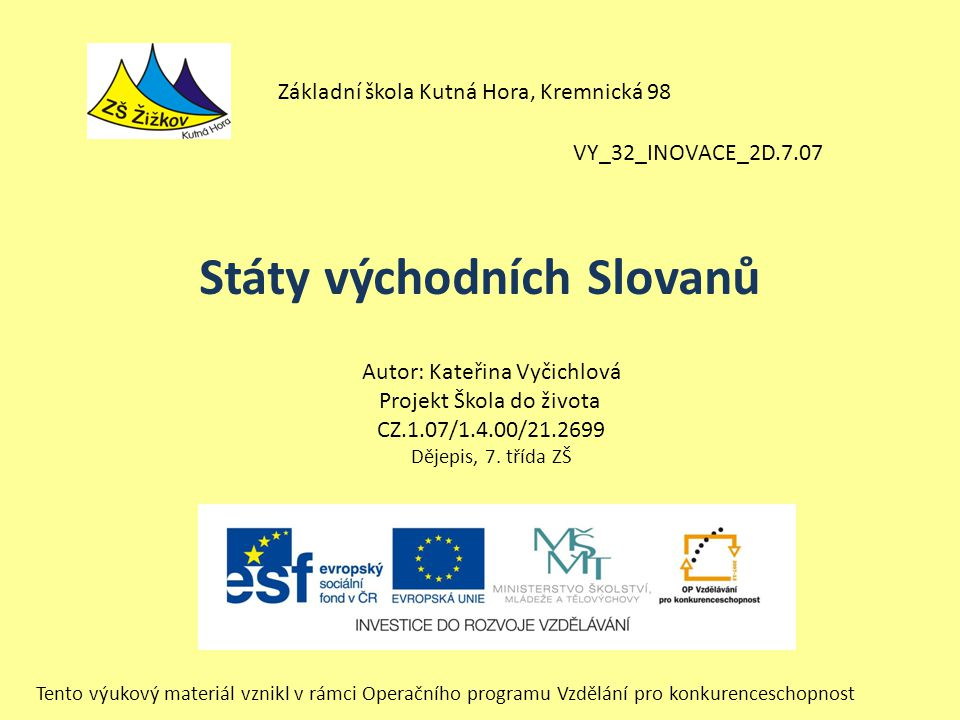 VY_32_INOVACE_2D.7.07 Autor: Kateřina Vyčichlová Projekt Škola do života CZ.1.07/1.4.00/21.2699 Dějepis, 7.