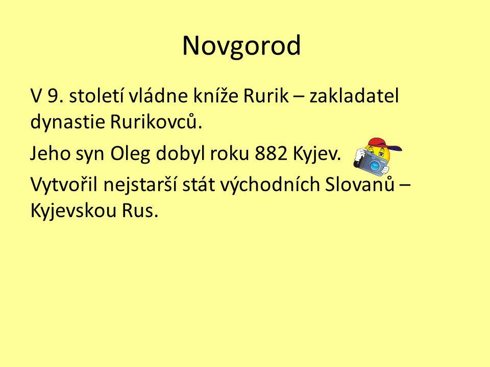 Novgorod V 9. století vládne kníže Rurik – zakladatel dynastie Rurikovců.