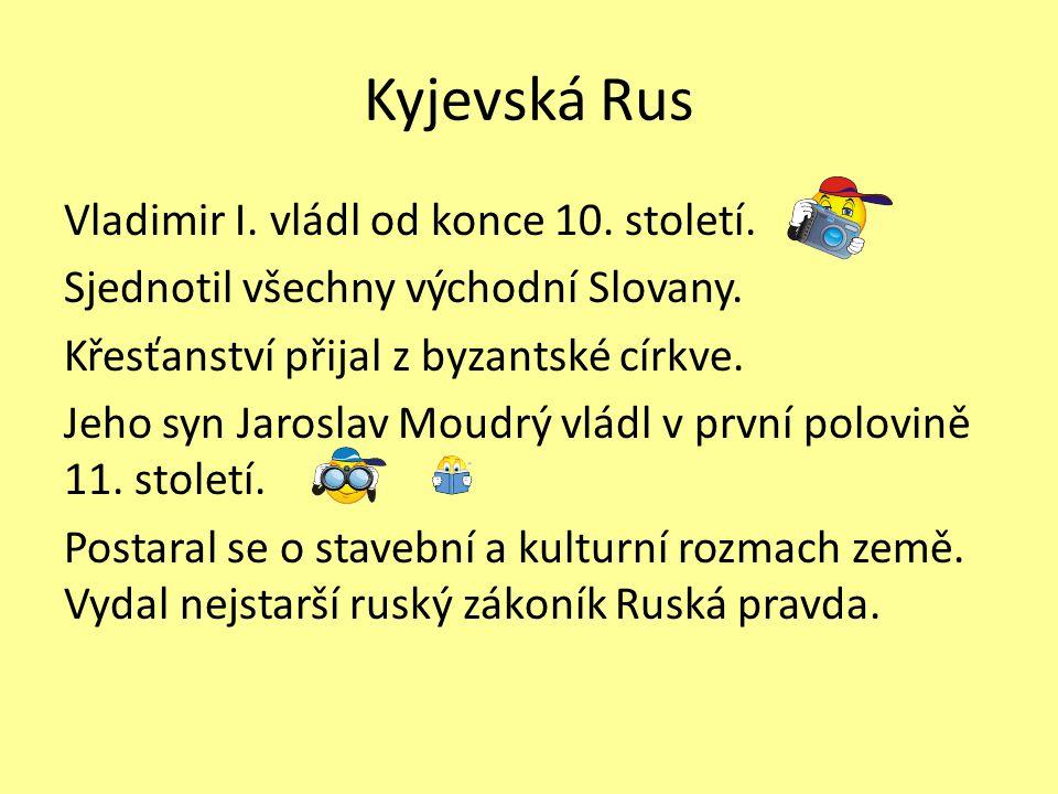Kyjevská Rus Vladimir I. vládl od konce 10. století.