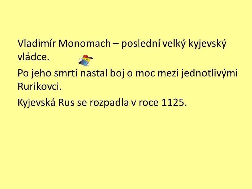 Vladimír Monomach – poslední velký kyjevský vládce.