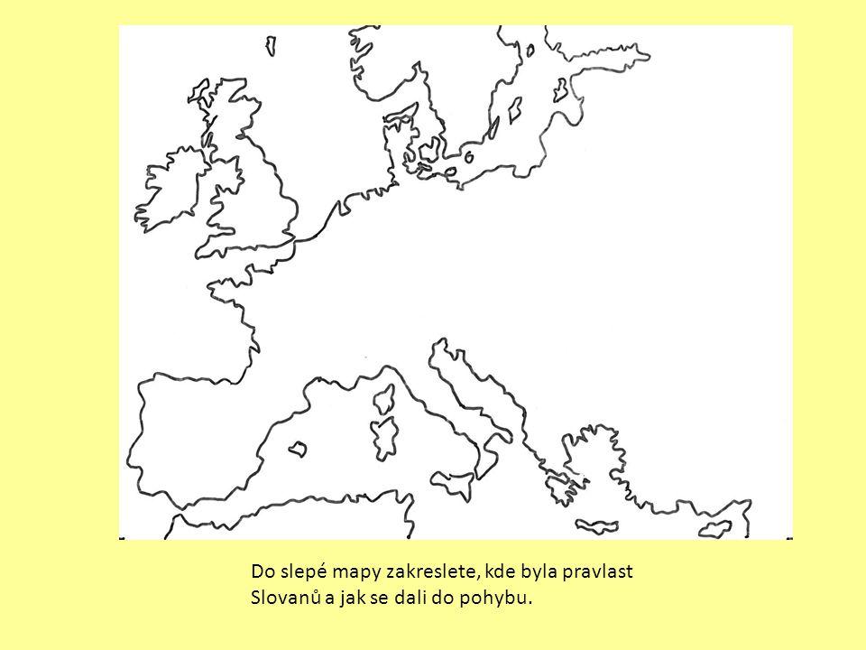 Do slepé mapy zakreslete, kde byla pravlast Slovanů a jak se dali do pohybu.
