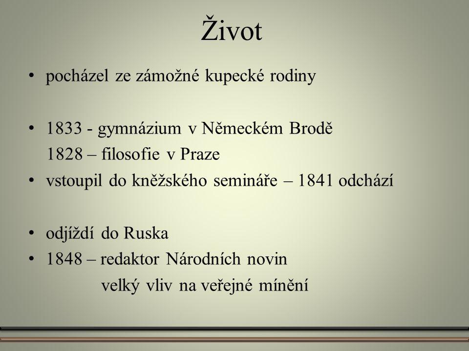 Život pocházel ze zámožné kupecké rodiny 1833 - gymnázium v Německém Brodě 1828 – filosofie v Praze vstoupil do kněžského semináře – 1841 odchází odjí