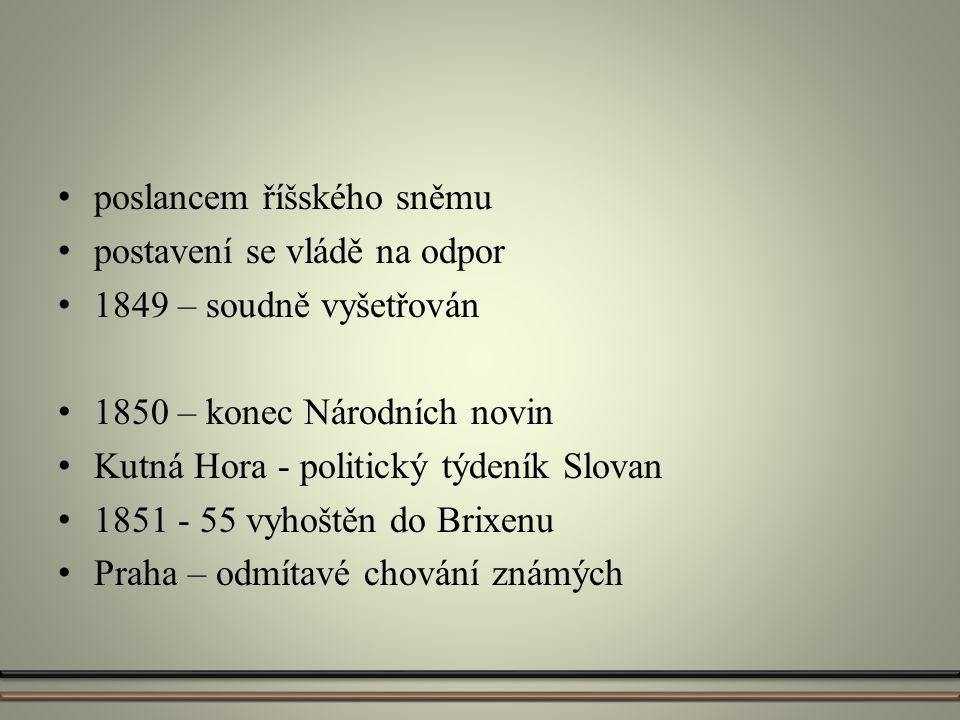 poslancem říšského sněmu postavení se vládě na odpor 1849 – soudně vyšetřován 1850 – konec Národních novin Kutná Hora - politický týdeník Slovan 1851