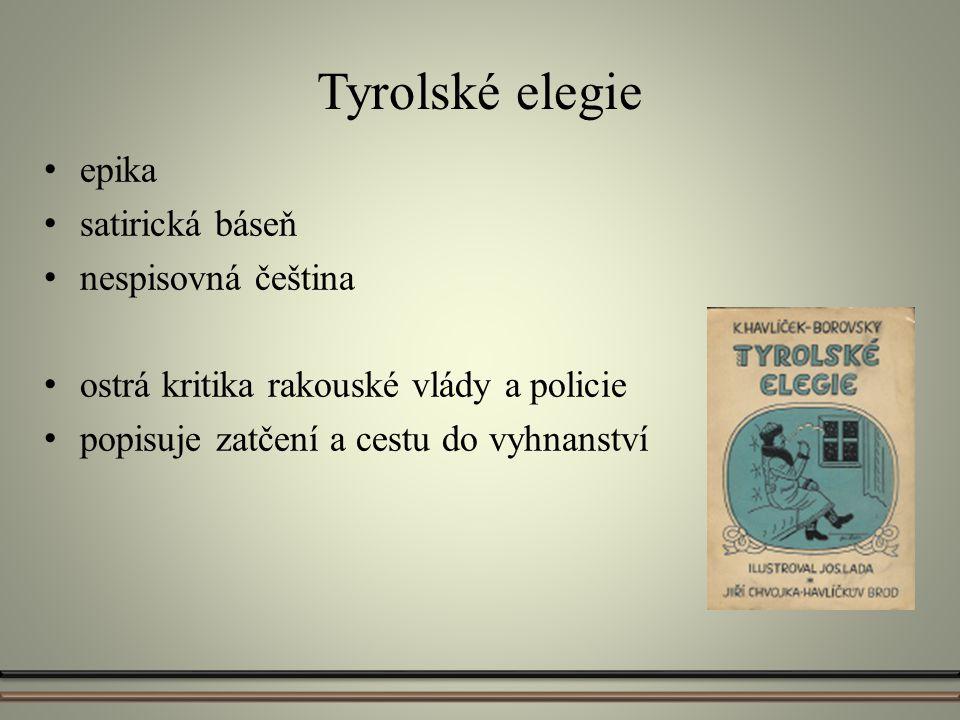 Tyrolské elegie epika satirická báseň nespisovná čeština ostrá kritika rakouské vlády a policie popisuje zatčení a cestu do vyhnanství