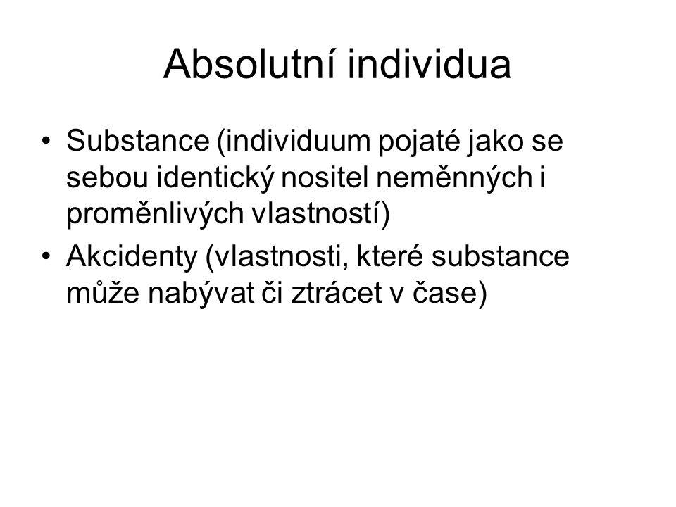 Absolutní individua Substance (individuum pojaté jako se sebou identický nositel neměnných i proměnlivých vlastností) Akcidenty (vlastnosti, které sub