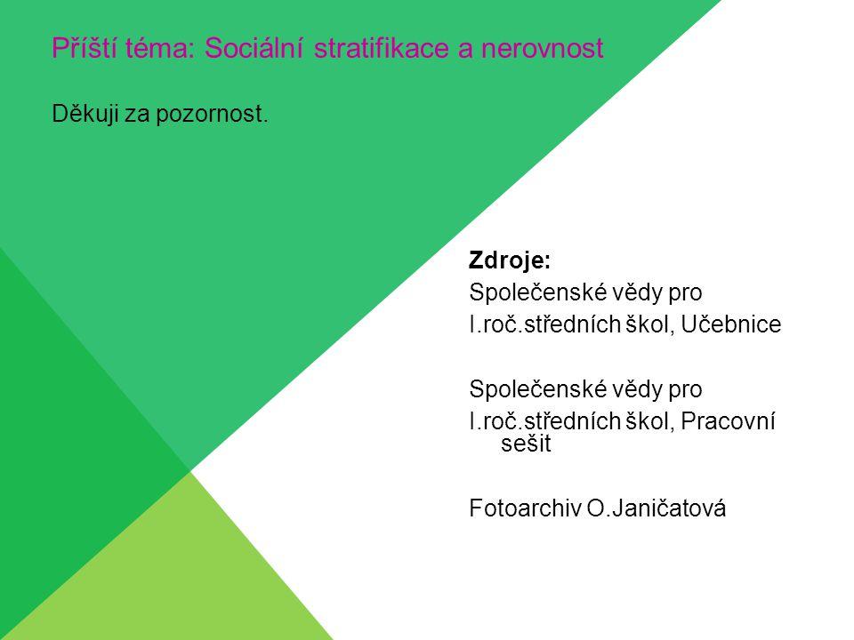 Příští téma: Sociální stratifikace a nerovnost Děkuji za pozornost.