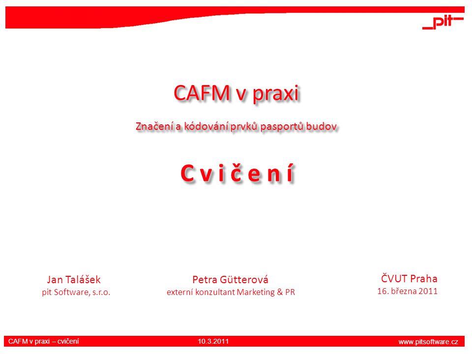 www.pitsoftware.cz CAFM v praxi – cvičení 10.3.2011 CAFM v praxi Značení a kódování prvků pasportů budov C v i č e n í CAFM v praxi Značení a kódování