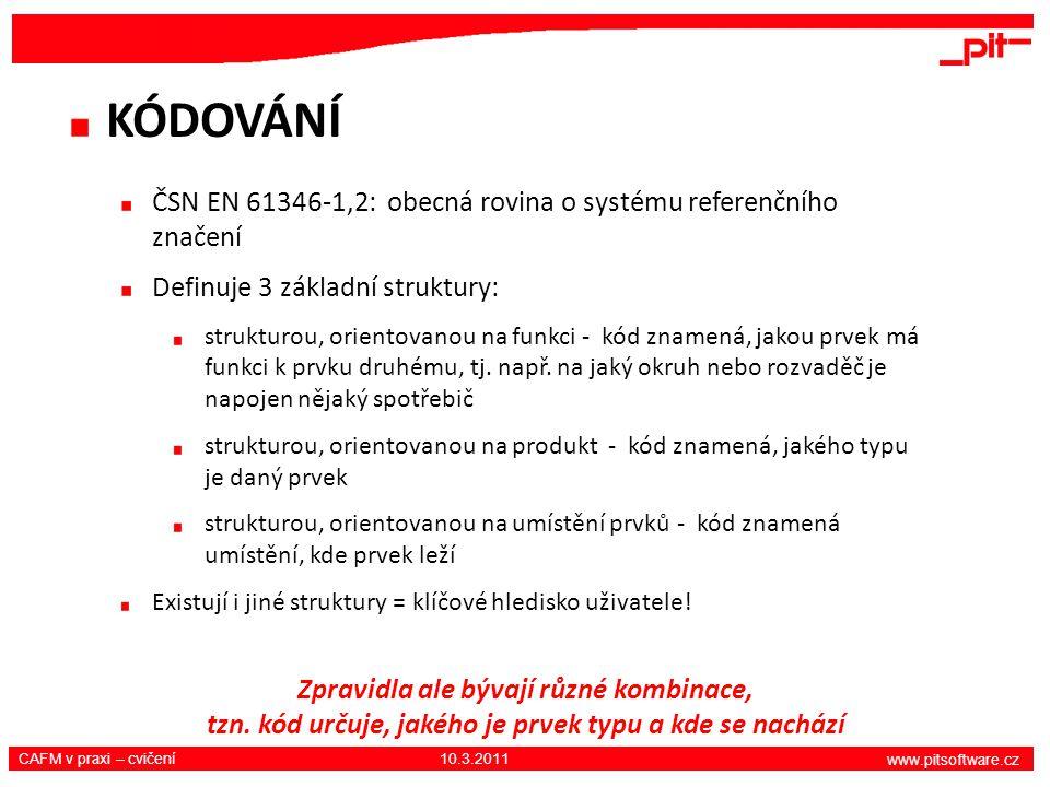 www.pitsoftware.cz CAFM v praxi – cvičení 10.3.2011 KÓDOVÁNÍ ČSN EN 61346-1,2: obecná rovina o systému referenčního značení Definuje 3 základní strukt