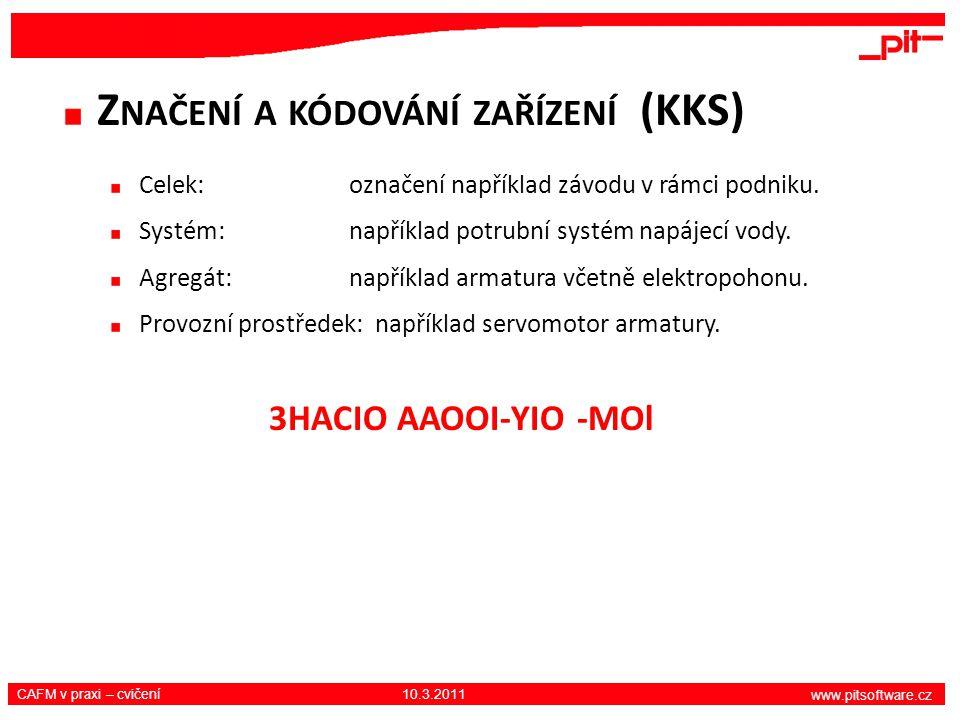 www.pitsoftware.cz CAFM v praxi – cvičení 10.3.2011 Z NAČENÍ A KÓDOVÁNÍ ZAŘÍZENÍ (KKS) Celek:označení například závodu v rámci podniku. Systém:napříkl