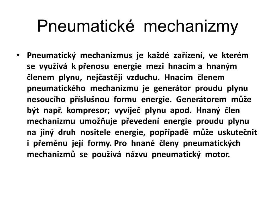 Pneumatické mechanizmy Pneumatický mechanizmus je každé zařízení, ve kterém se využívá k přenosu energie mezi hnacím a hnaným členem plynu, nejčastěji vzduchu.