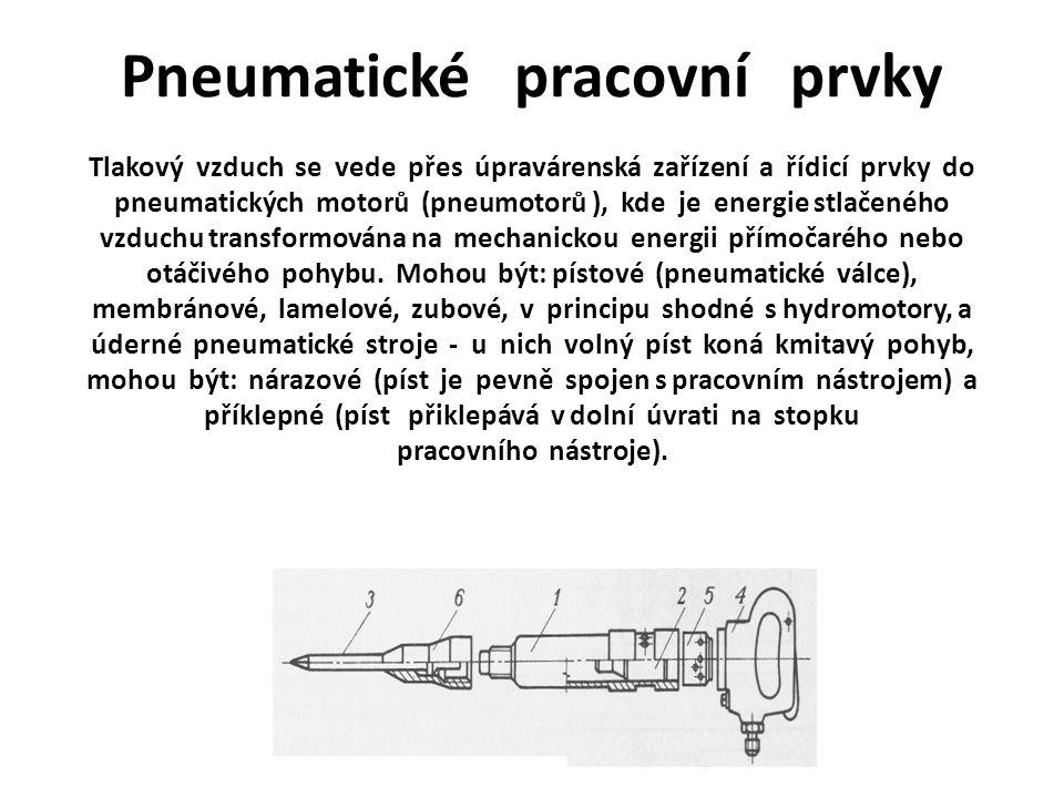 Pneumatické pracovní prvky Tlakový vzduch se vede přes úpravárenská zařízení a řídicí prvky do pneumatických motorů (pneumotorů ), kde je energie stlačeného vzduchu transformována na mechanickou energii přímočarého nebo otáčivého pohybu.