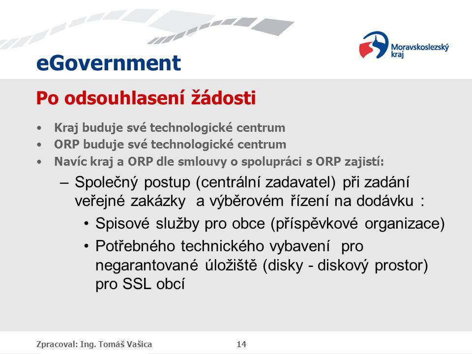 eGovernment Po odsouhlasení žádosti Kraj buduje své technologické centrum ORP buduje své technologické centrum Navíc kraj a ORP dle smlouvy o spoluprá