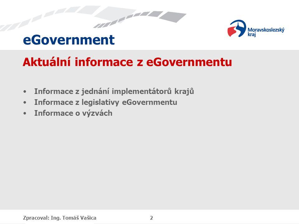 eGovernment Aktuální informace z eGovernmentu Informace z jednání implementátorů krajů Informace z legislativy eGovernmentu Informace o výzvách Zpracoval: Ing.