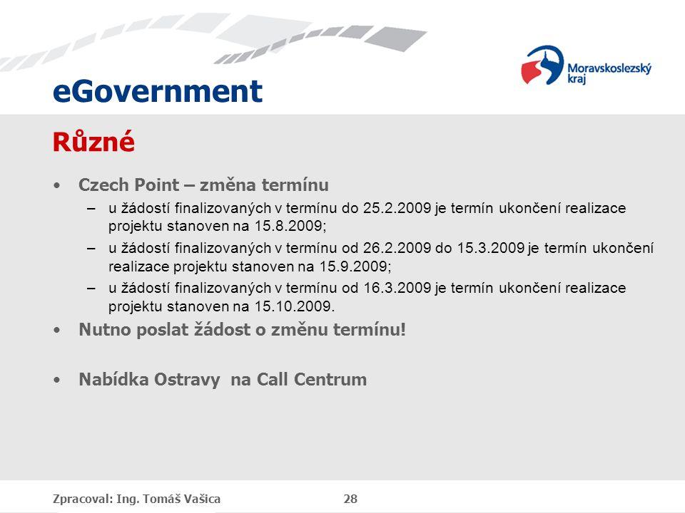 eGovernment Různé Czech Point – změna termínu –u žádostí finalizovaných v termínu do 25.2.2009 je termín ukončení realizace projektu stanoven na 15.8.2009; –u žádostí finalizovaných v termínu od 26.2.2009 do 15.3.2009 je termín ukončení realizace projektu stanoven na 15.9.2009; –u žádostí finalizovaných v termínu od 16.3.2009 je termín ukončení realizace projektu stanoven na 15.10.2009.