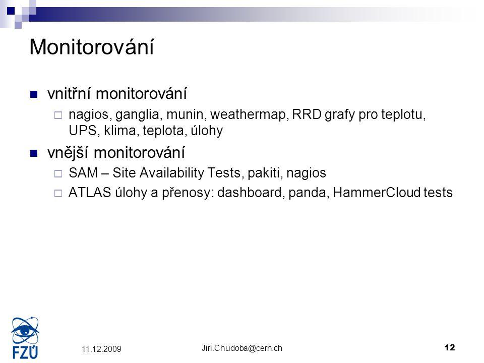 Jiri.Chudoba@cern.ch12 11.12.2009 Monitorování vnitřní monitorování  nagios, ganglia, munin, weathermap, RRD grafy pro teplotu, UPS, klima, teplota,