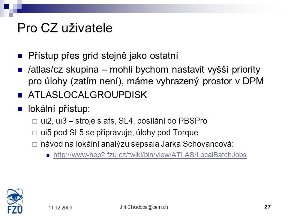 Jiri.Chudoba@cern.ch27 11.12.2009 Pro CZ uživatele Přístup přes grid stejně jako ostatní /atlas/cz skupina – mohli bychom nastavit vyšší priority pro