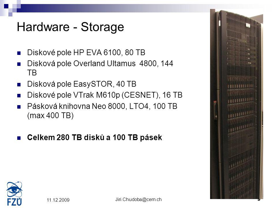 Jiri.Chudoba@cern.ch9 11.12.2009 Hardware - Storage Diskové pole HP EVA 6100, 80 TB Disková pole Overland Ultamus 4800, 144 TB Disková pole EasySTOR,