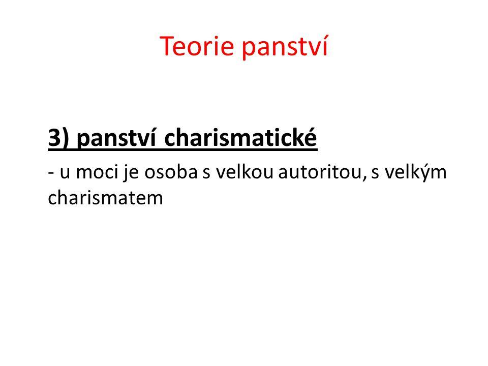 Teorie panství 3) panství charismatické - u moci je osoba s velkou autoritou, s velkým charismatem