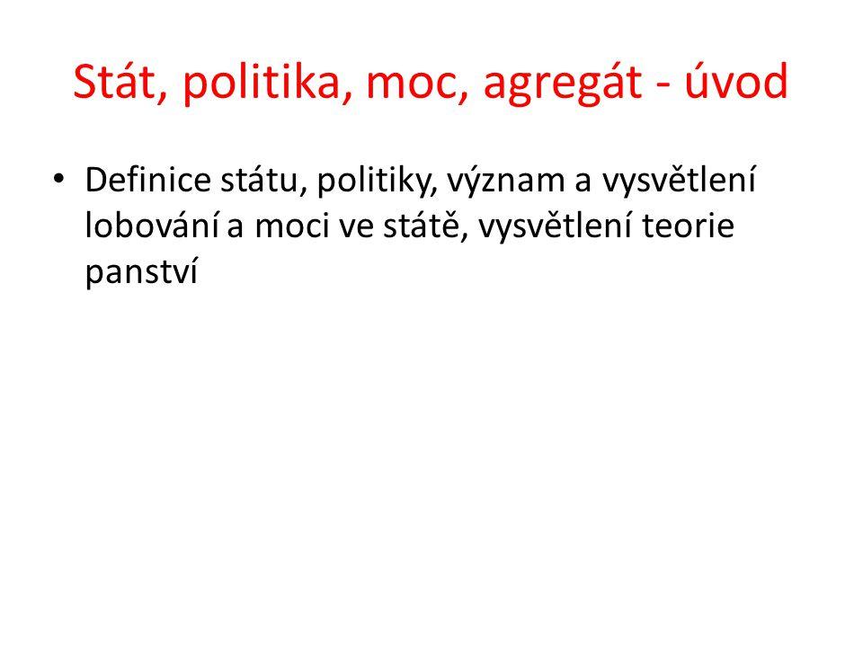 Stát, politika, moc, agregát - úvod Definice státu, politiky, význam a vysvětlení lobování a moci ve státě, vysvětlení teorie panství