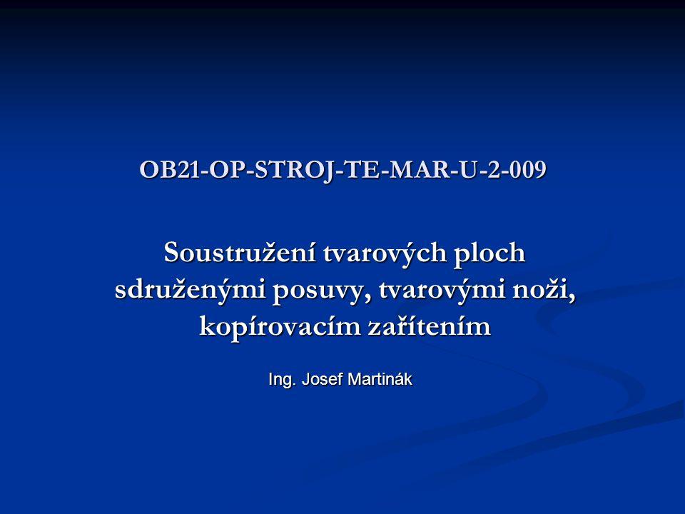 OB21-OP-STROJ-TE-MAR-U-2-009 Soustružení tvarových ploch sdruženými posuvy, tvarovými noži, kopírovacím zařítením Ing.