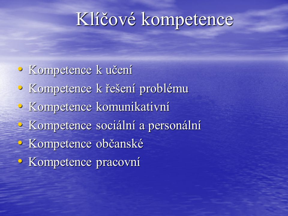 Klíčové kompetence Kompetence k učení Kompetence k učení Kompetence k řešení problému Kompetence k řešení problému Kompetence komunikativní Kompetence