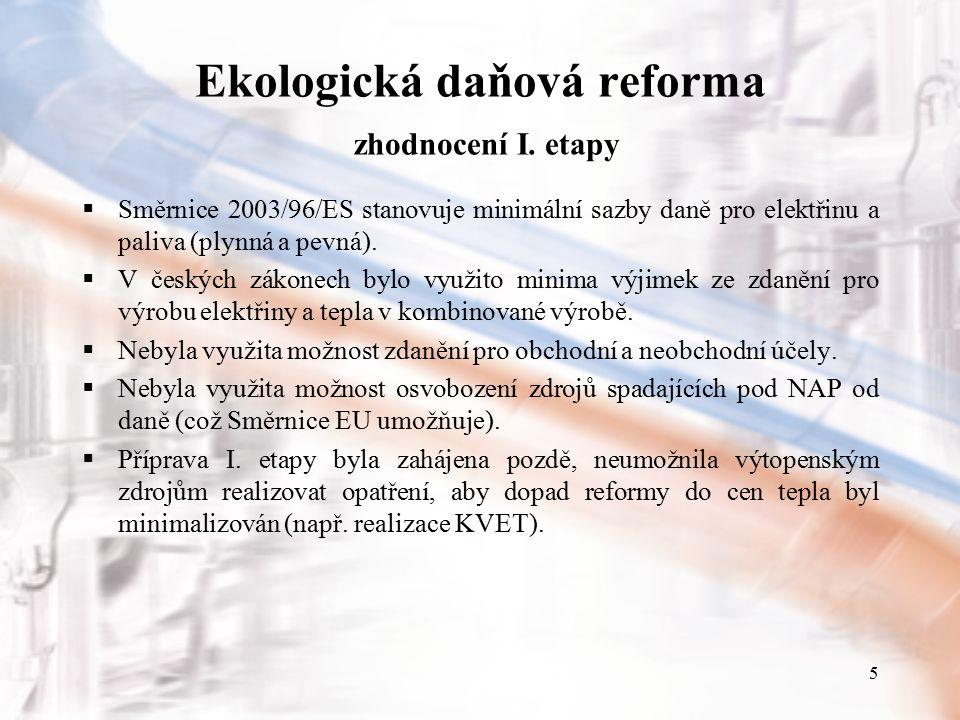 5 Ekologická daňová reforma zhodnocení I. etapy  Směrnice 2003/96/ES stanovuje minimální sazby daně pro elektřinu a paliva (plynná a pevná).  V česk