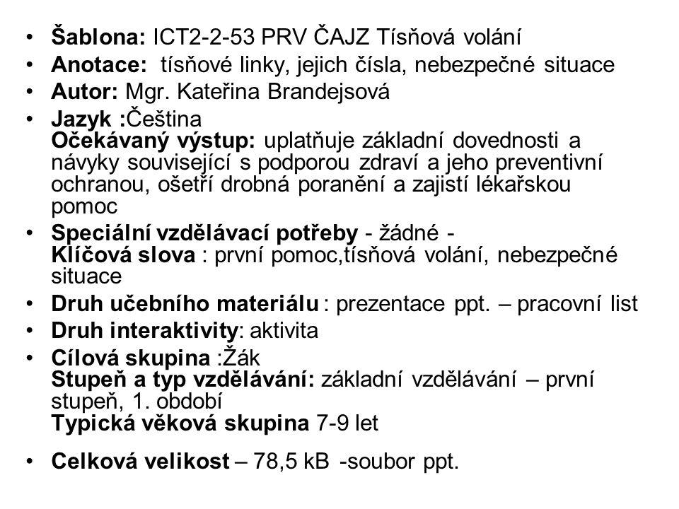 Šablona: ICT2-2-53 PRV ČAJZ Tísňová volání Anotace: tísňové linky, jejich čísla, nebezpečné situace Autor: Mgr. Kateřina Brandejsová Jazyk :Čeština Oč