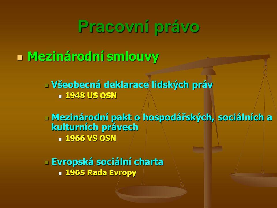 Pracovní právo Mezinárodní smlouvy Mezinárodní smlouvy Všeobecná deklarace lidských práv Všeobecná deklarace lidských práv 1948 US OSN 1948 US OSN Mez