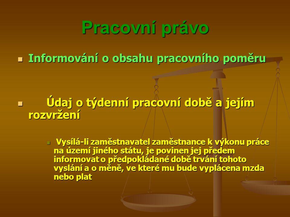 Pracovní právo Informování o obsahu pracovního poměru Informování o obsahu pracovního poměru Údaj o týdenní pracovní době a jejím rozvržení Údaj o týd