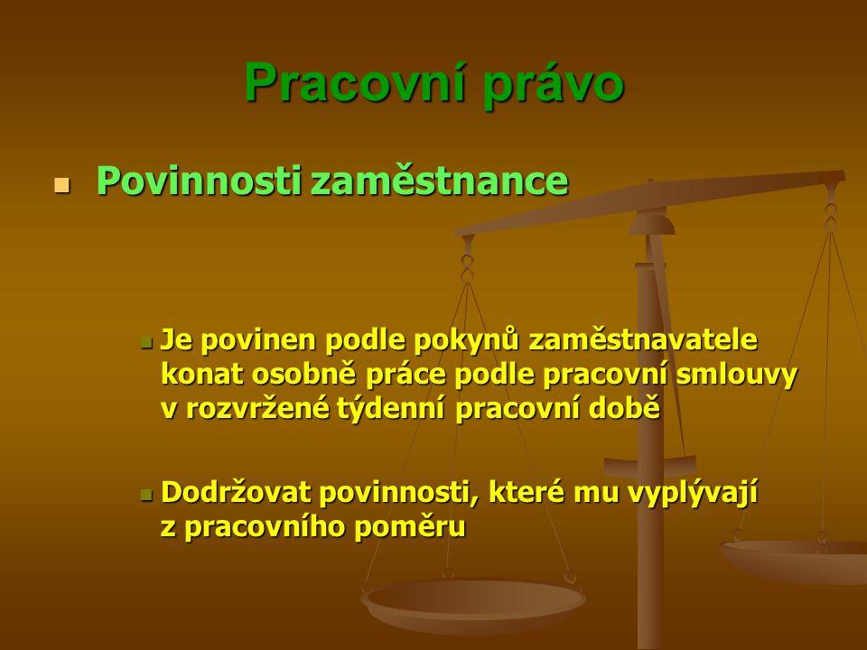 Pracovní právo Povinnosti zaměstnance Povinnosti zaměstnance Je povinen podle pokynů zaměstnavatele konat osobně práce podle pracovní smlouvy v rozvrž