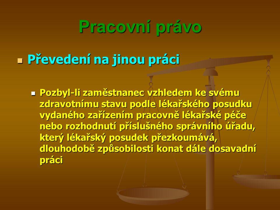 Pracovní právo Převedení na jinou práci Převedení na jinou práci Pozbyl-li zaměstnanec vzhledem ke svému zdravotnímu stavu podle lékařského posudku vy