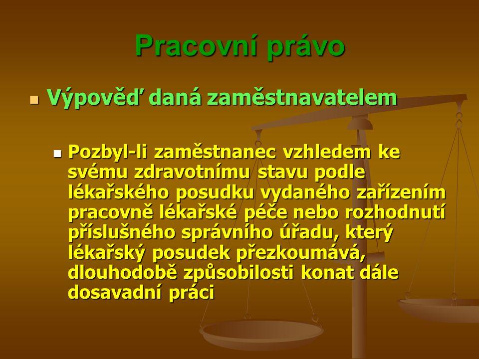 Pracovní právo Výpověď daná zaměstnavatelem Výpověď daná zaměstnavatelem Pozbyl-li zaměstnanec vzhledem ke svému zdravotnímu stavu podle lékařského po
