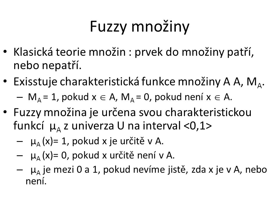 Fuzzy množiny Klasická teorie množin : prvek do množiny patří, nebo nepatří.