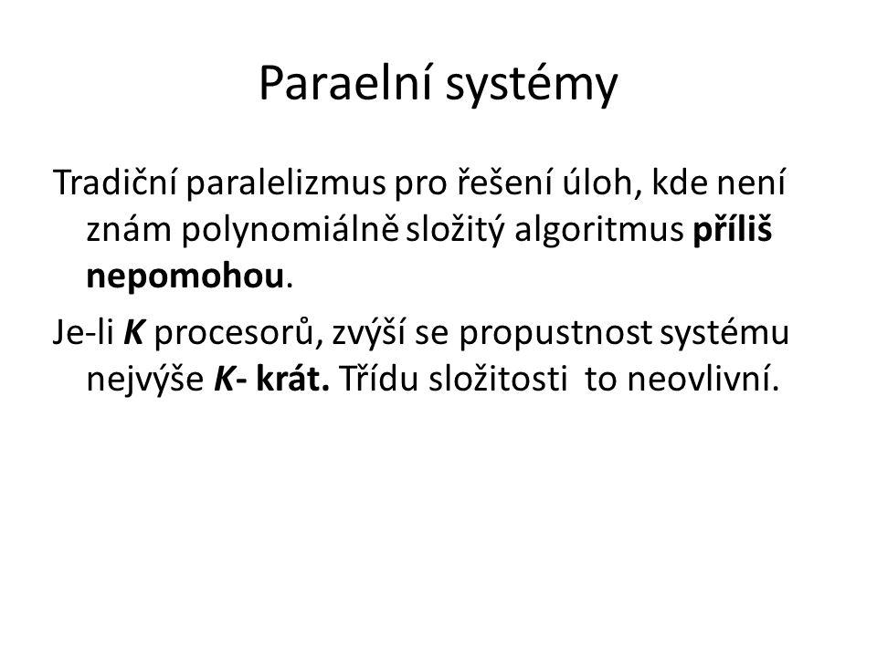Paraelní systémy Tradiční paralelizmus pro řešení úloh, kde není znám polynomiálně složitý algoritmus příliš nepomohou.