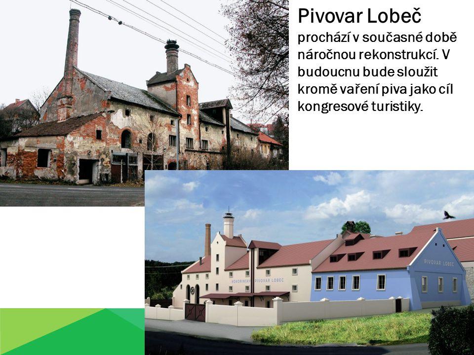 Pivovar Lobeč prochází v současné době náročnou rekonstrukcí. V budoucnu bude sloužit kromě vaření piva jako cíl kongresové turistiky.